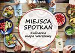 Miejsca Spotkań - kulinarna Mapa WarszawyMiejsca Spotkań - kulinarna Mapa Warszawy - 2016